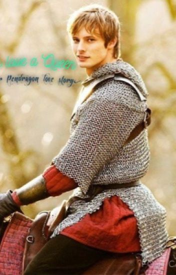 To love a queen (Arthur pendragon love story)
