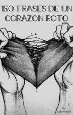 150 Frases de un corazón roto by KellaDeStyles