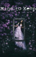 Mine To Keep (On Hold) by PrincessLanda__