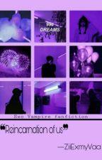 Reincarnation Of Us [Exo Vampire FF] by ZiiExmyVaa