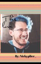 This love (Markiplier x reader) by Nickyplier_