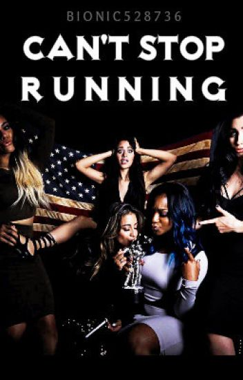 Can't Stop Running (Camila/Lauren/You)