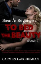 To Bed The Beauty (TBTB2 - #Beast's Revenge Book 2) by CarmenLaBohemian