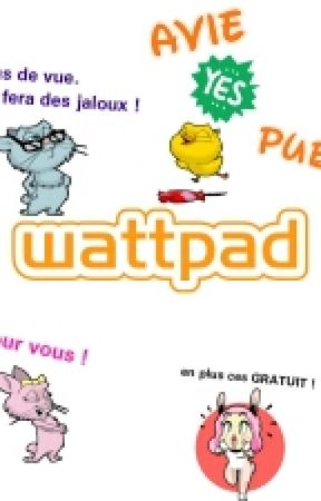 AVIS Et PUB WATTPAD by AlGeRiEnnE12