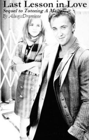 Last Lesson in Love - (Sequel to Tutoring A Malfoy) by AlwaysDramione