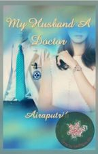 My Husband A Doctor by airaputri6