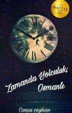 Zamanda Yolculuk; Osmanlı  by cansu_ceyhan