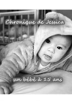Chronique de Jessica, un bébé à 15 ans. by jessicachronique
