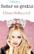 Soñar Es Gratis  ||Draco Malfoy y tu|| by mikufics