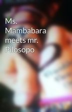 Ms. Mambabara meets mr. Pilosopo by jeanlee5326