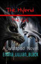 The Hybrid: The Girl by Emma_Lillian_Black