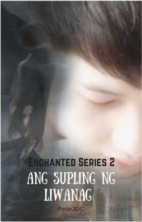Enchanted Series 2: Ang Supling ng Liwanag (superpowers/boyxboy) by PeterJDC