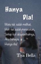 Hanya Dia !  by bella_saha