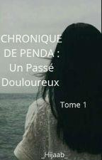 Chronique De Penda:Un Passé Douloureux Tome 1 by Hijab98
