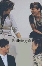 Bullying;❀ by ocevantomlinson