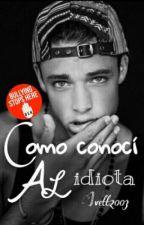 """Como conocí al idiota""[Editando] by ivett2003"