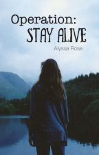 Operation: Stay Alive by alyssa4everr