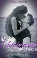 Uma Adolescente Apaixonada  by Poly2255