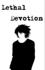 Lethal devotion (L x reader) by clean-freak-heichou