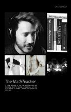 The Math Teacher(Markiplier X Reader) by Omggshelbi