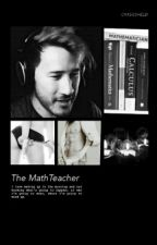 The Math Teacher(Markiplier X Reader) by Omggshelbi