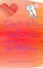 Don't Play With Me Destiny (Pinagtagpo Ngunit Itinadhana Ba?) by pink_werewolf
