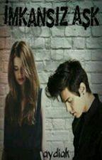 İmkansız Aşk by aydiak