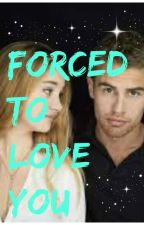Forced to love you ~ Divergent fan fiction { Editing } by butterflygurlll15
