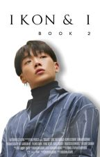 iKON & I : Book 2 💕 by itsme_fiya