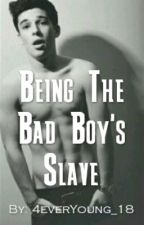 Being Tha Bad Boy's Slave by 4everYoung_18