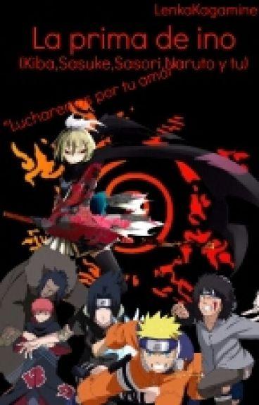 La Prima De Ino (Kiba ,Naruto, Sasuke ,sasori  Y Tu)