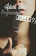 Cerpen : Isteri Aku Professional Killer?! I & II by MizzDL