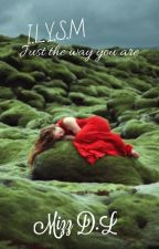 Cerpen : I.LY.S.M Just The Way You Are by MizzDL