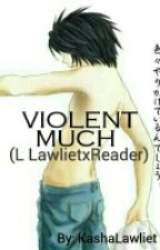 Voilent Much (L X ReaderX Light Fiction ) by KashaLawliet