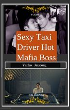 (ENG) [Yunjae] SEXY TAXI DRIVER AND HOT MAFIA BOSS by Kimzurara