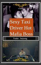 (ENG) [Yunjae] SEXY TAXI DRIVER AND HOT MAFIA BOSS by Kimzurara