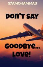 Don't Say Goodbye... Love! by SyaMohammad