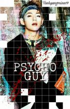 Psycho Guy✔ (V fanfic) [Completed]  by taehyungmine17