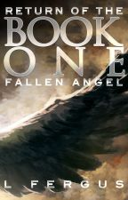 Return of the Fallen Angel: Book 1 by mountainlion2