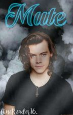 Mute 》Harry Styles [Historia corta] by OneReader16