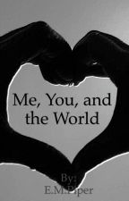 Me, You, and the World by writingaddiction11