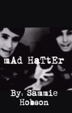 Mad Hatter |Pyscho! Phan| by sammiehobson