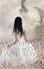Saving Me From Myself and Love (Complete) by TayJanineXX