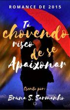 Tá Chovendo Risco De Se Apaixonar by BrunaSarmanho