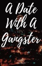 A Date With A Gangster [COMPLETED] by queenrencia