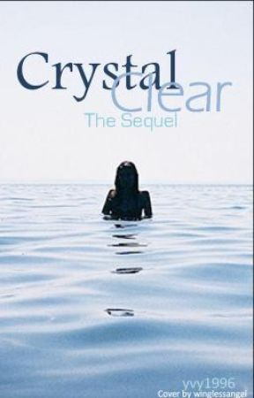 Crystal Clear- The Sequel by yvy1996