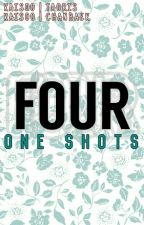FOUR || One Shots by Helen_Fighter_Hnin