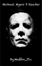 Michael Myers X Reader by Muffin_Plz