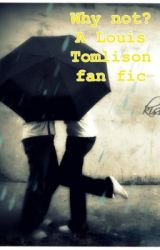 Why not? A Louis Tomlison fanfic by HannahRoberts3