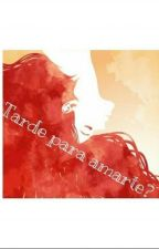 ¿Tarde Para Amarte? by andreahbp